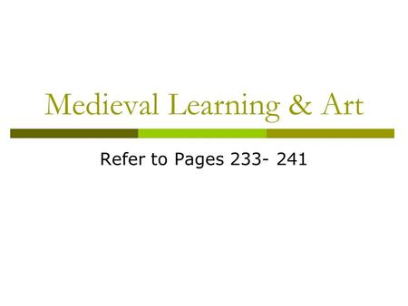 Medieval Learning & Art Refer to Pages 233- 241. Factors for the Revival of Learning  Favorable political and economic conditions  Europe ' s contact.