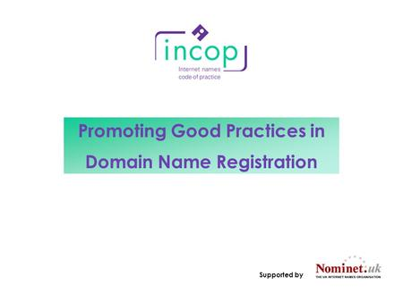 Promoting Good Practices in Domain Name Registration Supported by.