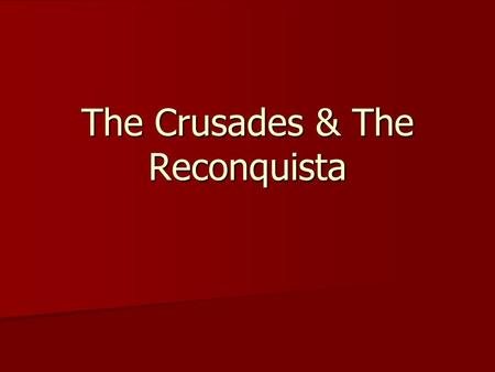 The Crusades & The Reconquista. The Crusades Religious wars primarily between Roman Catholics and Muslims; Pope Urban II sent thousands of knights to.