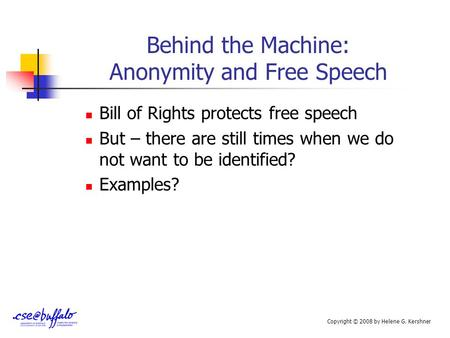 Behind the Machine: Anonymity and Free Speech Bill of Rights protects free speech But – there are still times when we do not want to be identified? Examples?