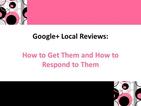 Google+ Local Reviews: How to Get Them and How to Respond to Them.