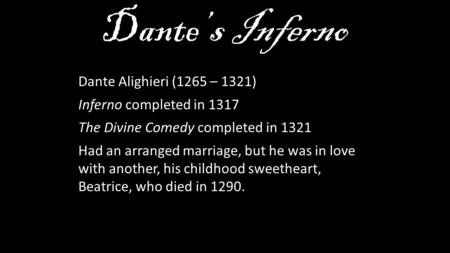 Dante's Inferno Dante Alighieri (1265 – 1321) Inferno completed in 1317 The Divine Comedy completed in 1321 Had an arranged marriage, but he was in love.
