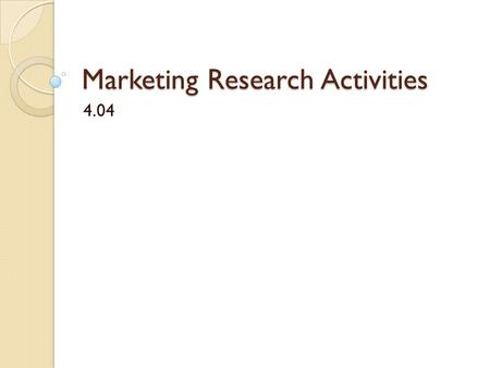 Marketing Research Activities 4.04. 1. What is the most significant reason why marketing research is important to businesses? A. It makes competitors.