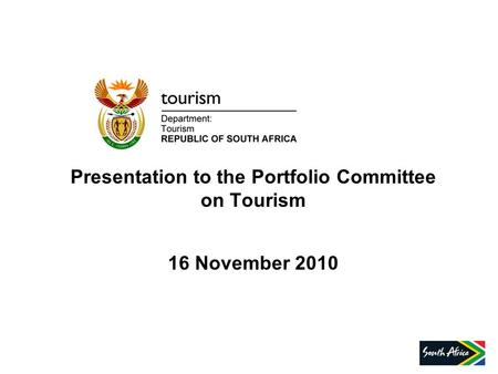 Presentation to the Portfolio Committee on Tourism 16 November 2010.