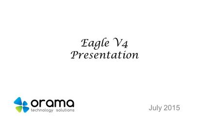 Eagle V4 Presentation July 2015. INTRODUCTION Eagle application, along with the complementary utilities, web sites and web services, provides all the.