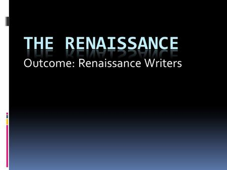 Outcome: Renaissance Writers. Renaissance Writers 1. Changes a. Many writers followed Dante who wrote in the vernacular b. Vernacular (#1): Writers wrote.