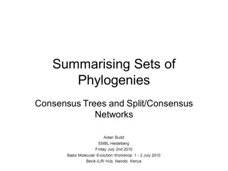 Summarising Sets of Phylogenies Consensus Trees and Split/Consensus Networks Aidan Budd EMBL Heidelberg Friday July 2nd 2010 Basic Molecular Evolution.