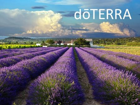 Why dōTERRA? Company History Company started in the Spring of 2008 Debt-Free company Over $70 million in Sales – more than three times annual growth.