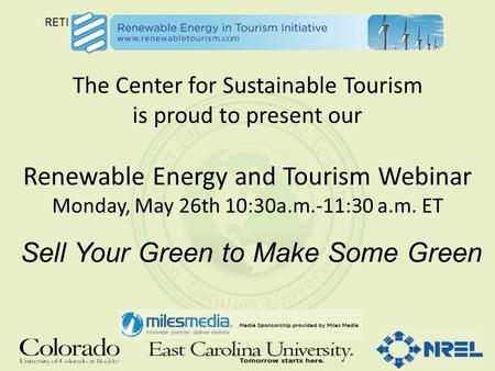 The Center for Sustainable Tourism is proud to present our Renewable Energy and Tourism Webinar Monday, May 26th 10:30a.m.-11:30 a.m. ET Sell Your Green.