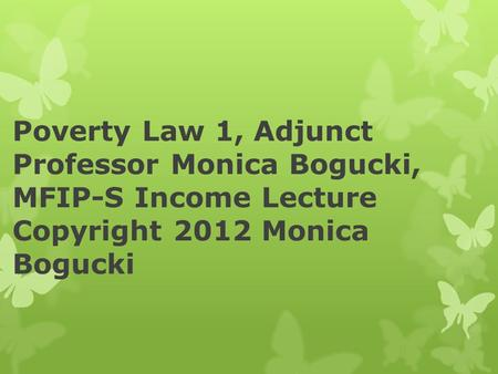 Poverty Law 1, Adjunct Professor Monica Bogucki, MFIP-S Income Lecture Copyright 2012 Monica Bogucki.