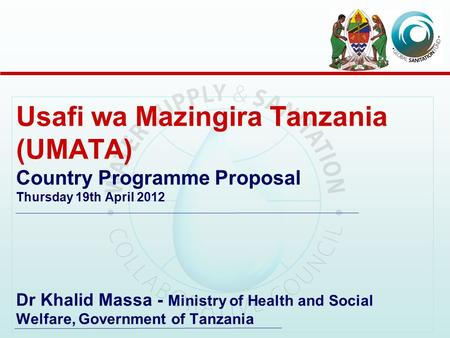 Usafi wa Mazingira Tanzania (UMATA) Country Programme Proposal Thursday 19th April 2012 Dr Khalid Massa - Ministry of Health and Social Welfare, Government.