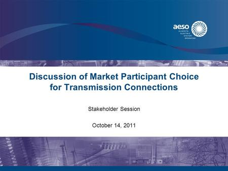 Discussion of Market Participant Choice for Transmission Connections Stakeholder Session October 14, 2011.