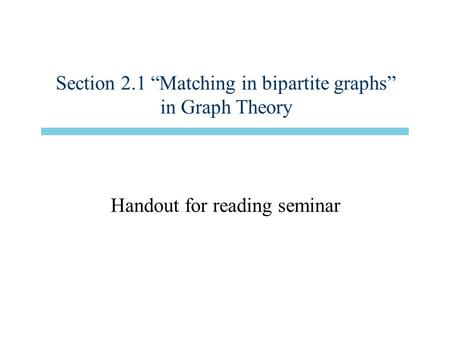 "Section 2.1 ""Matching in bipartite graphs"" in Graph Theory Handout for reading seminar."