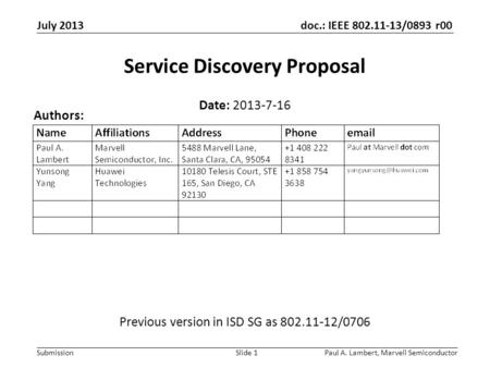 Doc.: IEEE 802.11-13/0893 r00 Submission July 2013 Paul A. Lambert, Marvell SemiconductorSlide 1 Service Discovery Proposal Date: 2013-7-16 Authors: Previous.