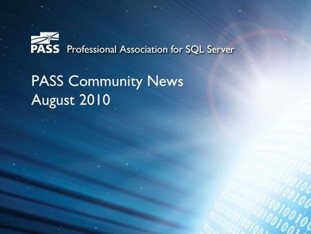 PASS Community News August 2010. About PASS The PASS community encompasses everyone who uses the Microsoft SQL Server or Business Intelligence Platforms.