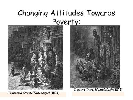 Changing Attitudes Towards Poverty: Gustave Dore, Houndsditch (1872) Wentworth Street, Whitechapel (1872)