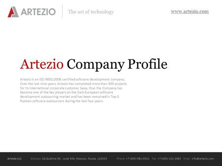 Artezio LLC Address: 3G Gubkina Str., suite 504, Moscow, Russia, 119333Phone: +7 (495) 981-0531 Fax: +7 (495) 232-2683