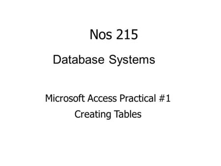 Database Systems Microsoft Access Practical #1 Creating Tables Nos 215.