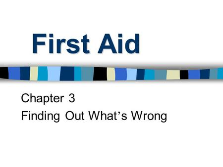 First Aid Chapter 3 Finding Out What ' s Wrong. Victim Assessment Logical Helps you evaluate 2 parts.
