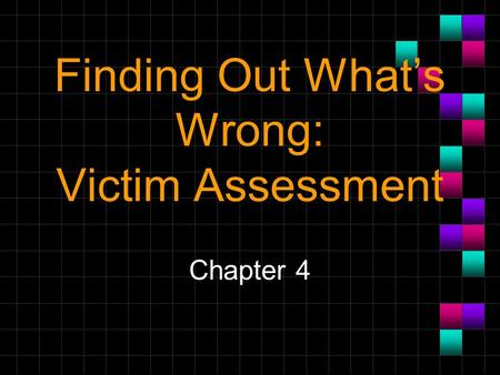 Finding Out What's Wrong: Victim Assessment