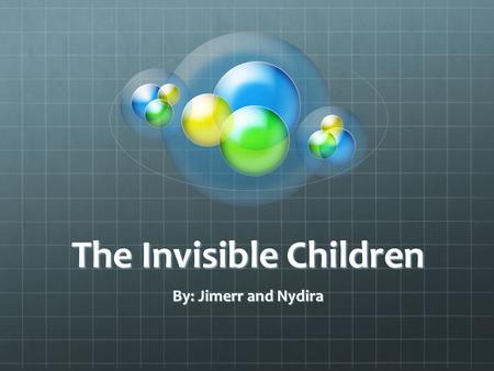 The Invisible Children By: Jimerr and Nydira. Introduction The invisible children documentary is about children in Africa who are kidnapped and forced.