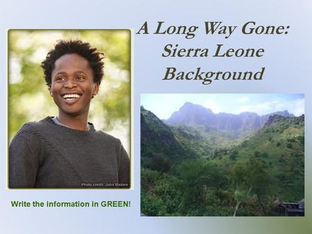 A Long Way Gone: Sierra Leone Background Write the information in GREEN!