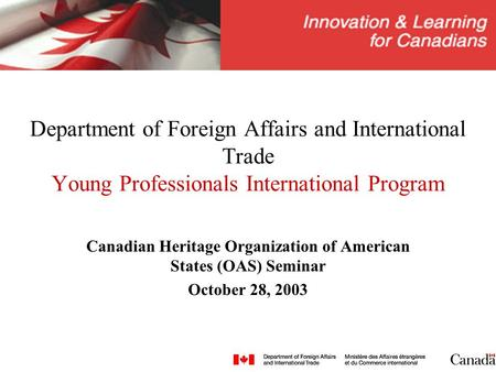 Department of Foreign Affairs and International Trade Young Professionals International Program Canadian Heritage Organization of American States (OAS)