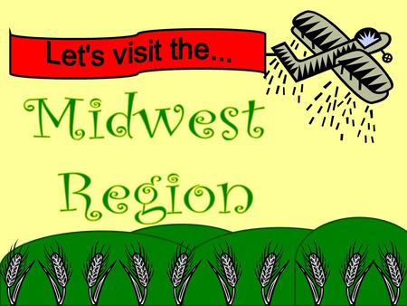Well, starting today you're going to travel through some Midwest states to learn about this region. I'm going to be your tour guide and we'll be traveling.
