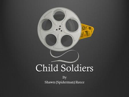Child Soldiers By Shawn (Spiderman) Reece. LEARNING MOMENT.