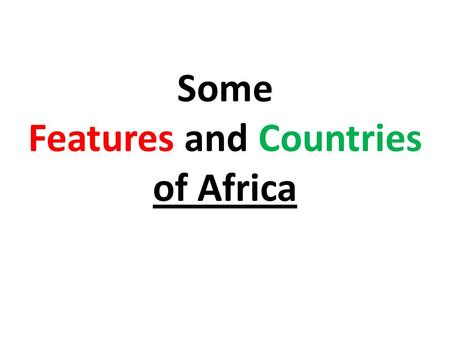 Some Features and Countries of Africa. FEATURES Sahara Desert.