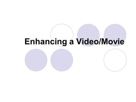 Enhancing a Video/Movie. I.Narrate the Timeline To narrate the timeline Add any video clips, pictures, titles, or credits that you want to display in.