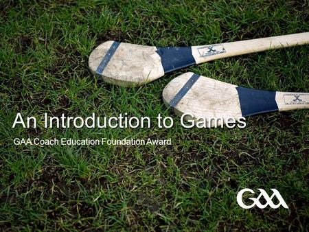 An Introduction to Games GAA Coach Education Foundation Award.