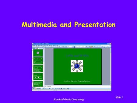 Slide 1 Standard Grade Computing Multimedia and Presentation.