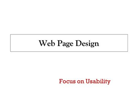 Web Page Design Focus on Usability. 2 Sources  (Jacob Neilsen)  (Vincent Flanders)