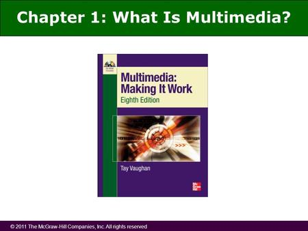 © 2011 The McGraw-Hill Companies, Inc. All rights reserved Chapter 1: What Is Multimedia?