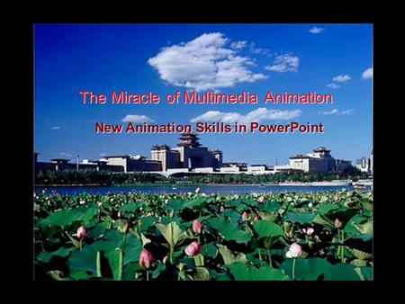 The Miracle of Multimedia Animation New Animation Skills in PowerPoint.