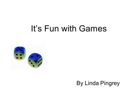 It's Fun with Games By Linda Pingrey. Using Games for Motivation Games are fun, we enjoy them! The process of game playing is engaging Games provide a.