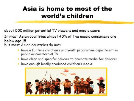 Asia is home to most of the world's children but most Asian countries do not:  have a fulltime children's and youth programme department in public or.