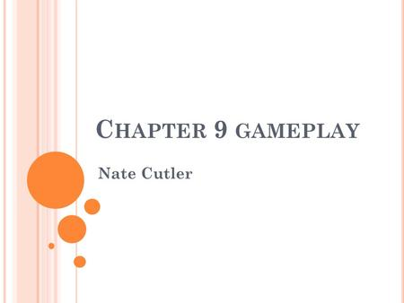 C HAPTER 9 GAMEPLAY Nate Cutler. M AKING GAMES FUN Designer's primary goal is to entertain, through gameplay Without gameplay entertainment can be fun.