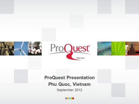 ProQuest Presentation Phu Quoc, Vietnam September 2012.