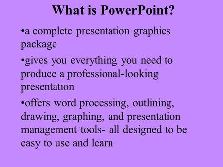 What is PowerPoint? a complete presentation graphics package gives you everything you need to produce a professional-looking presentation offers word.