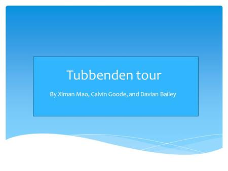Tubbenden tour By Ximan Mao, Calvin Goode, and Davian Bailey.