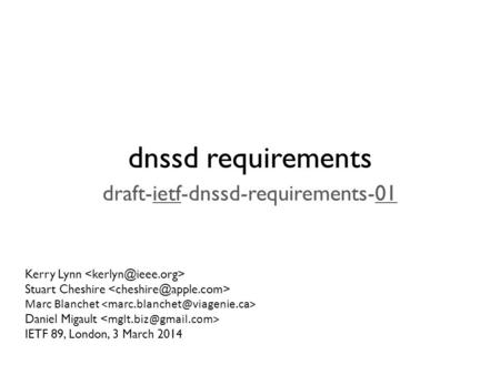 Dnssd requirements draft-ietf-dnssd-requirements-01 Kerry Lynn Stuart Cheshire Marc Blanchet Daniel Migault IETF 89, London, 3 March 2014.