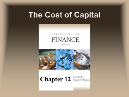 The Cost of Capital Chapter 12. Cost of Capital uThe firm's average cost of funds, which is the average return required by the firm's investors uWhat.