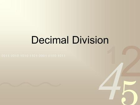 Decimal Division. To divide a decimal by a whole number move the decimal point straight up and then divide as usual.