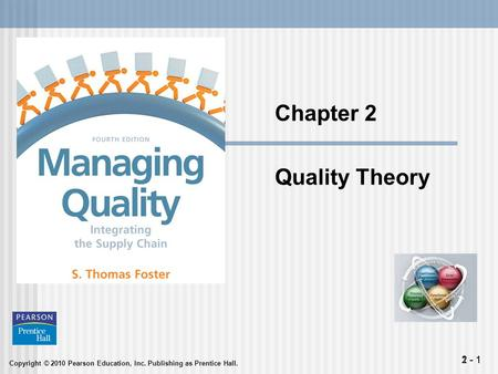 Copyright © 2010 Pearson Education, Inc. Publishing as Prentice Hall. 1 - 12 - 1 Chapter 2 Quality Theory.