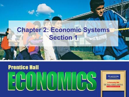 Chapter 2: Economic Systems Section 1. Slide 2 Copyright © Pearson Education, Inc.Chapter 2 Section 1 Objectives 1.Identify the three key economic questions.