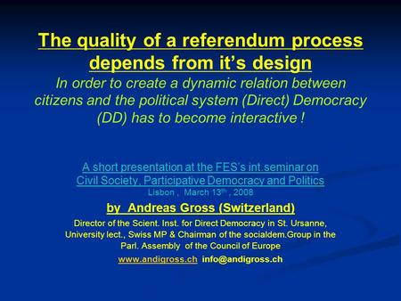 The quality of a referendum process depends from it's design In order to create a dynamic relation between citizens and the political system (Direct) Democracy.