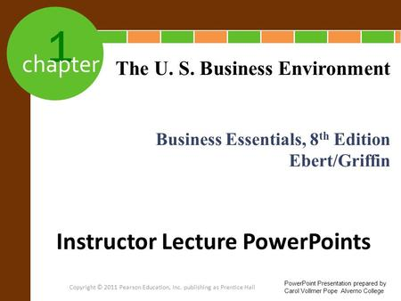 1 chapter Business Essentials, 8 th Edition Ebert/Griffin The U. S. Business Environment Instructor Lecture PowerPoints PowerPoint Presentation prepared.