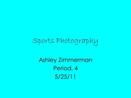 Sports Photography Ashley Zimmerman Period. 4 5/25/11.
